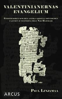 Valentinianernas evangelium: Gnosticismen och den antika kristna idévärlden i ljuset av texterna från Nag Hammadi