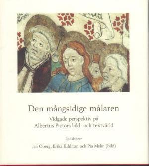Den mångsidige målaren: Vidgade perspektiv på Albertus Pictors bild- och textvärld