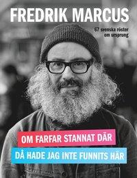 Om farfar stannat där, då hade jag inte funnits här: 67 svenska röster om ursprung