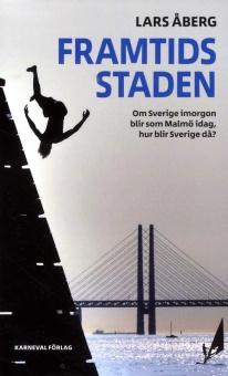 Framtidsstaden: om Sverige imorgon blir som Malmö idag, hur blir Sverige då?
