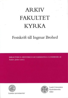 Arkiv-Fakultet-Kyrka: Festskrift till Ingmar Brohed