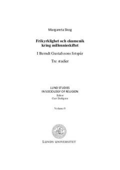 Frikyrklighet och ekumenik kring millennieskiftet: I Berndt Gustafssons fotspår: Tre studier (Lunds Studies in Sociology of Religion vol. 9)