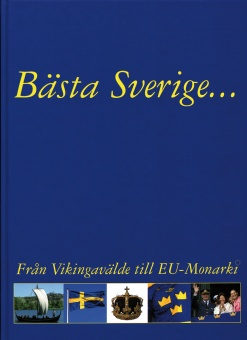 Bästa Sverige... Från Vikingavälde till EU-Monarki