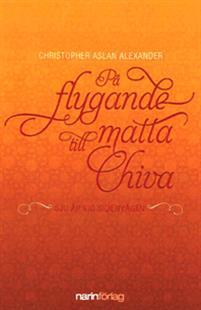 På flygande matta till Chiva: Sju år vid Sidenvägen