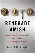 Renegade Amish: Beard Cutting, Hate Crimes, and the Trial of the Bergholz Barbers