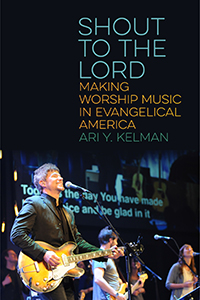 Shout to the Lord: Making Worship Music in Evangelical America