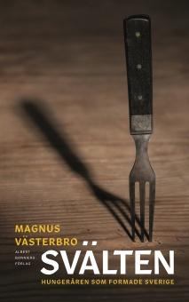 Svälten,: Hungeråren som formade Sverige