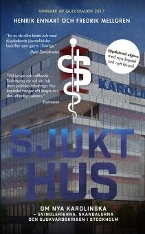 Sjukt hus: om Nya Karolinska - svindlerierna, skandalerna och sjukvårdskrisen i Stockholm