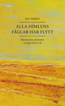 Alla himlens fåglar har flytt - Profeten Jeremia i sin egen tid och i vår