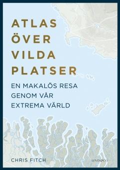 Atlas över vilda platser: En makalös resa genom vår extrema värld