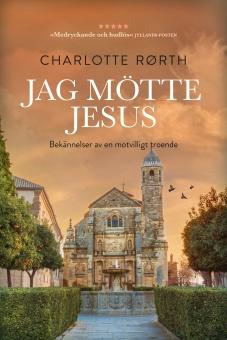 Jag mötte jesus: en motvilligt troendes bekännelser