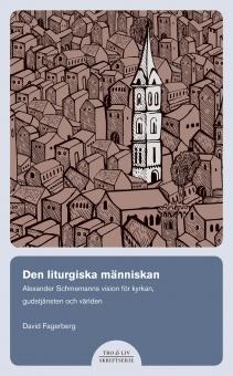 Den liturgiska mnänniskan - Alexander Schemanns vision för kyrkan, gudstjänsten och världen