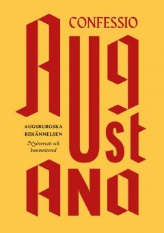 Confessio Augustana - Ausburgska bekännelsen, nyöversatt och kommenterad
