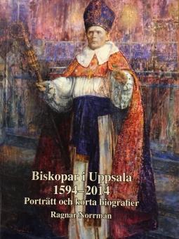 Biskopar i Uppsala 1594-2014. Porträtt och korta biografier
