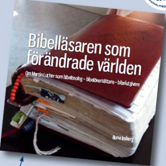 Bibelläsaren som förändrade världen: Om Martin Luther som bibelteolog - bibelöversättare - bibelutgivare