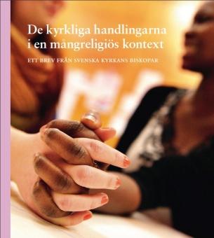 De kyrkliga handlingarna i en mångreligiös kontext: Ett brev från Svenska kyrkans biskopar