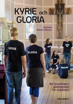Kyrie och gloria: Att levandegöra gudstjänsten för ungdomar