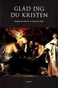 Gläd dig du kristen: Dagliga betraktelser av Martin Luther