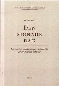 Den signade dag: Den nordiska dagsvisans ursprungsfunktion - Texter, analyser, hypoteser Scripta Ecclesiologica Minora 14