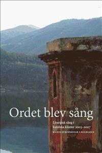 Ordet blev sång: Liturgisk sång i katolska kloster 2005-2007 (innehåller CD)