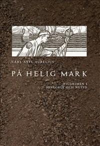 På helig mark: Pilgrimen i historia och nutid