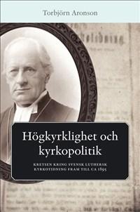 Högkyrklighet och kyrkopolitik: Kretsen kring Svensk luthersk kyrkotidning fram till ca 1895