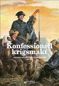 Konfessionell krigsmakt: Predikan och bön i den svenska armén 1611-1721