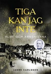 Tiga kan jag inte: Alma och Armenierna