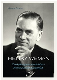 Henry Weman: domkyrkoorganist och körledare i kyrkomusikaliskt spänningsfält