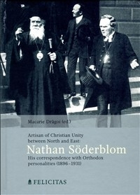 Artisan of Christian Unity between North and East: Nathan Söderblom  - His correspondence with Orthodox personalities (1896-1931)