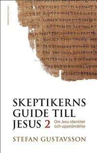 Skeptikerns guide till Jesus 2: Om Jesu identitet och uppståndelse
