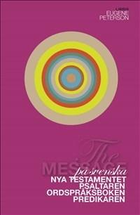 The Message på svenska: Nya Testamentet, Psaltaren, Ordspråksboken, Predikaren, Höga Visan