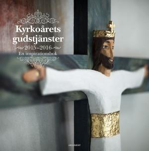 Kyrkoårets gudstjänster 2015-2016: En inspirationsbok