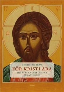 För Kristi ära: Hjärtat i Augsburgska bekännelsen