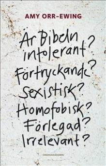 Är Bibeln intolerant? Förtryckande? Sexistisk? Homofobisk? Förlegad? Irrelevant?