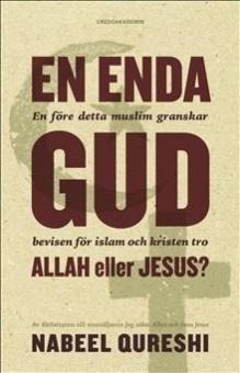 En enda Gud - Allah eller Jesus?: en före detta muslim granskar bevisen för islam och kristen tro