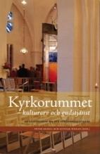 Kyrkorummet - kulturarv och gudstjänst