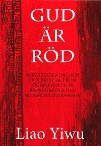 Gud är röd: Berättelser om hur den kristna tron överlevde och blomstrade i det kommunistiska Kina