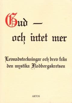Gud - och intet mer: Levnadsteckningar och brev från den mystika Flodbergkretsen