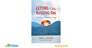 Letting Go, Hanging on: A Guide to Christian Living