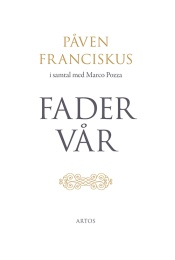Fader Vår - Påve Franciskus i samtal med Marco Pozza
