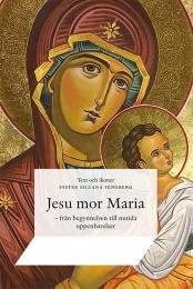 Jesu mor Maria - från begynnelsen till nutida uppenbarelser