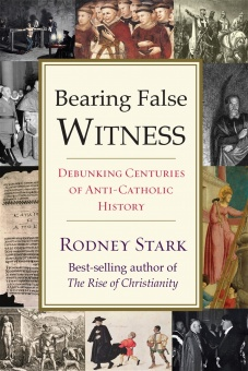 Bearing False Witness - Debunking Centuries of Anti-Catholic History