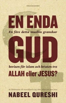 En enda Gud – Allah eller Jesus? Bevisen för ...