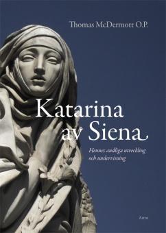 Katarina av Siena - Hennes andliga utveckling och undervisning