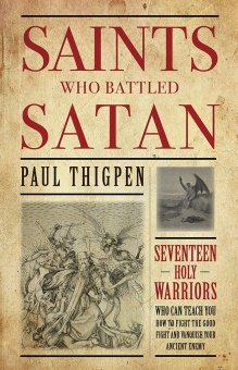 Saints Who Battled Satan - Seventeen Holy Warriors Who Can Teach You How to Fight the Good Fight and Vanquish Your Ancient Enemy