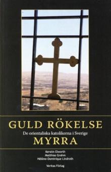 Guld, rökelse, myrra: de orientaliska katolikerna i Sverige