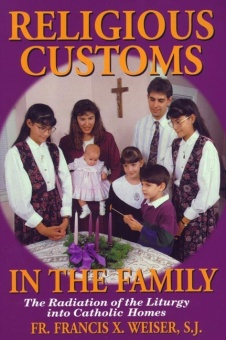 Religious Customs in the Family - The Radiation of the Liturgy into Catholic Homes