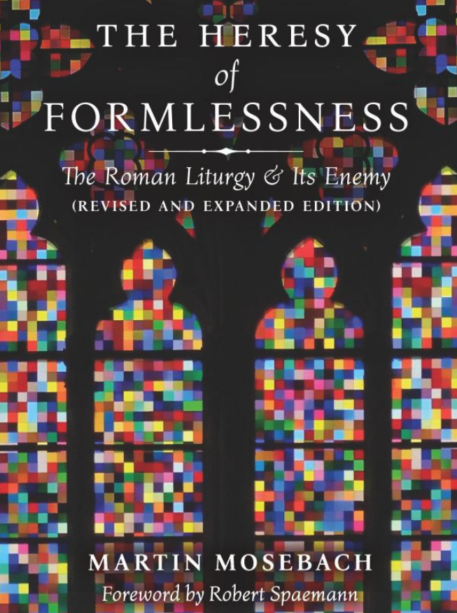 Heresy of Formlessness - The Roman Liturgy and Its Enemy (Revised and Expanded Edition)