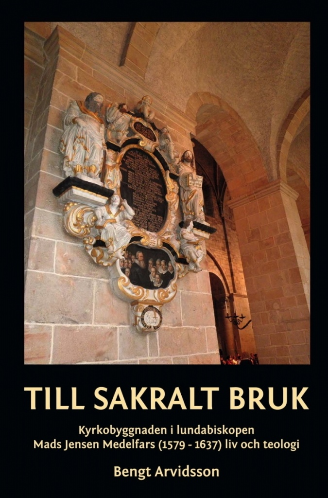 Till sakralt bruk: Kyrkobyggnaden i lundabiskopen Mads Jensen Medelfars (1579-1637) liv och teologi